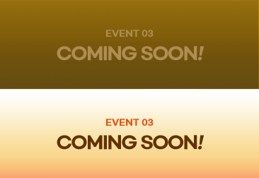 EVENT 03 COMING SOON!
